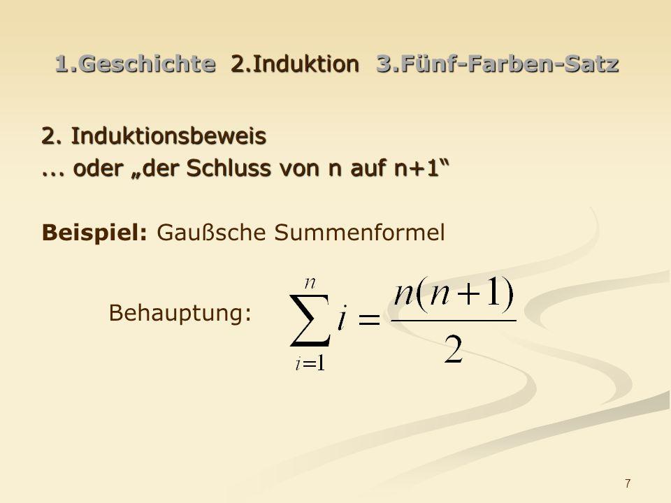 7 1.Geschichte 2.Induktion 3.Fünf-Farben-Satz 2. Induktionsbeweis... oder der Schluss von n auf n+1 Beispiel: Gaußsche Summenformel Behauptung: