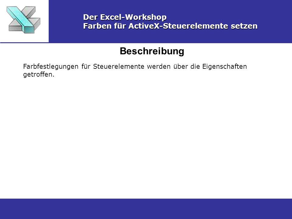 Beschreibung Der Excel-Workshop Farben für ActiveX-Steuerelemente setzen Farbfestlegungen für Steuerelemente werden über die Eigenschaften getroffen.