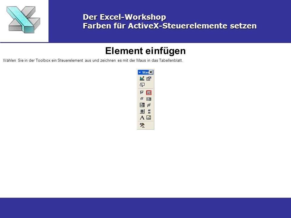 Element einfügen Der Excel-Workshop Farben für ActiveX-Steuerelemente setzen Wählen Sie in der Toolbox ein Steuerelement aus und zeichnen es mit der M