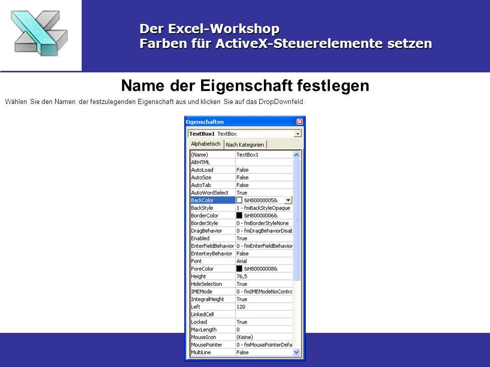 Name der Eigenschaft festlegen Der Excel-Workshop Farben für ActiveX-Steuerelemente setzen Wählen Sie den Namen der festzulegenden Eigenschaft aus und