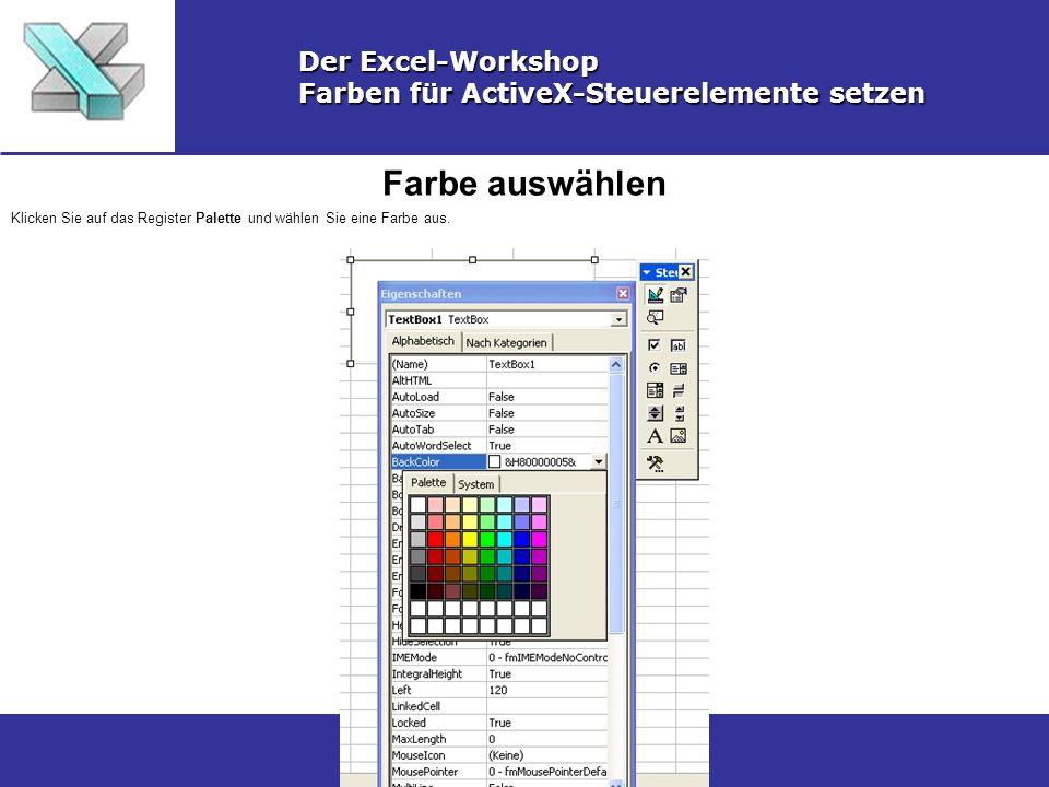 Farbe auswählen Der Excel-Workshop Farben für ActiveX-Steuerelemente setzen Klicken Sie auf das Register Palette und wählen Sie eine Farbe aus.