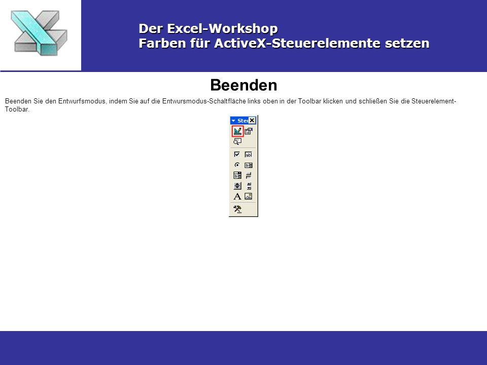 Beenden Der Excel-Workshop Farben für ActiveX-Steuerelemente setzen Beenden Sie den Entwurfsmodus, indem Sie auf die Entwursmodus-Schaltfläche links o