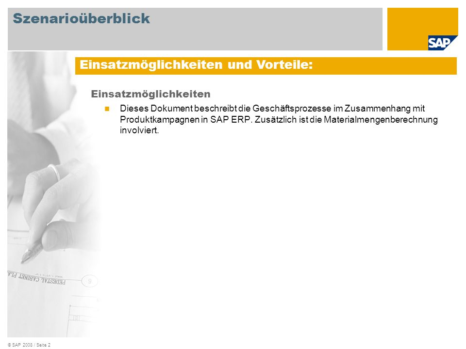 © SAP 2008 / Seite 2 Einsatzmöglichkeiten Dieses Dokument beschreibt die Geschäftsprozesse im Zusammenhang mit Produktkampagnen in SAP ERP. Zusätzlich