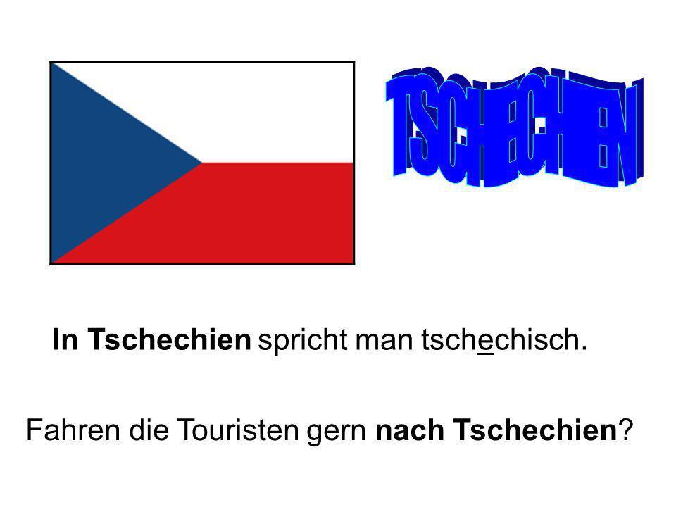 In Tschechien spricht man tschechisch. Fahren die Touristen gern nach Tschechien?