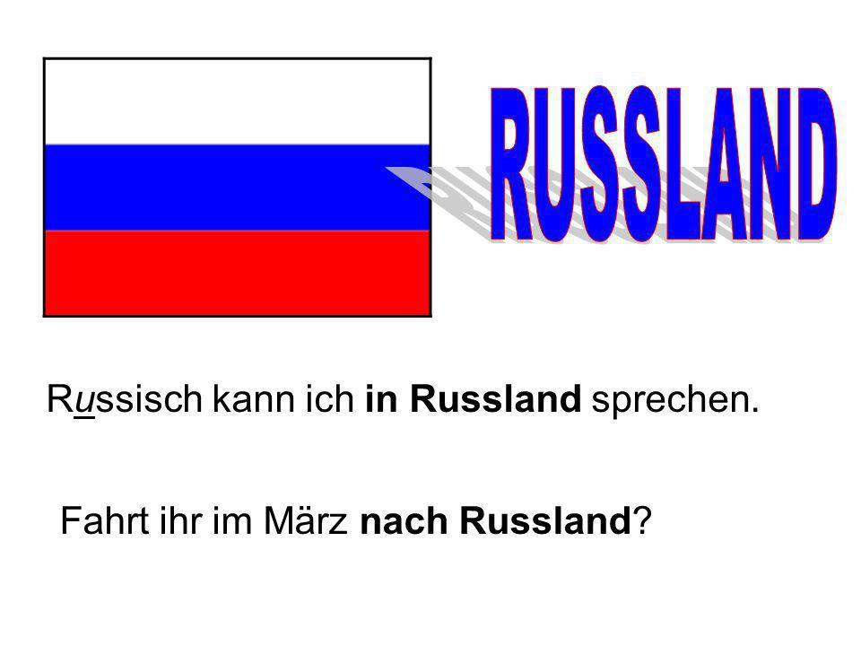 Russisch kann ich in Russland sprechen. Fahrt ihr im März nach Russland?