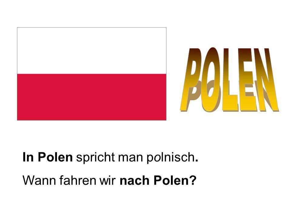 In Polen spricht man polnisch. Wann fahren wir nach Polen?