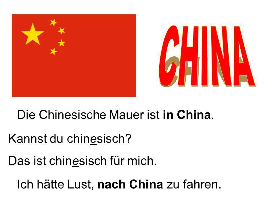Die Chinesische Mauer ist in China.Kannst du chinesisch.