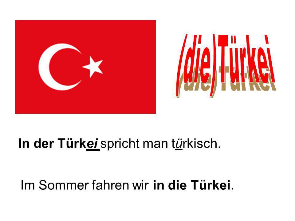 In der Türkei spricht man türkisch. Im Sommer fahren wir in die Türkei.