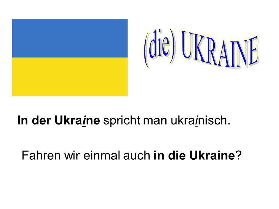 In der Ukraine spricht man ukrainisch. Fahren wir einmal auch in die Ukraine?