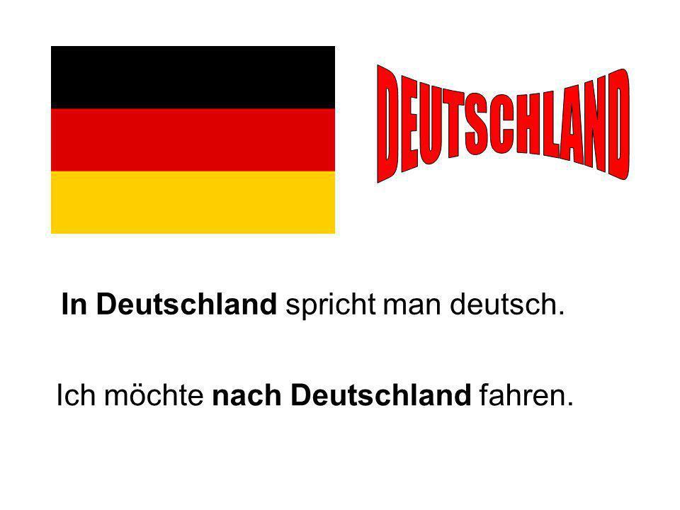 In Deutschland spricht man deutsch. Ich möchte nach Deutschland fahren.