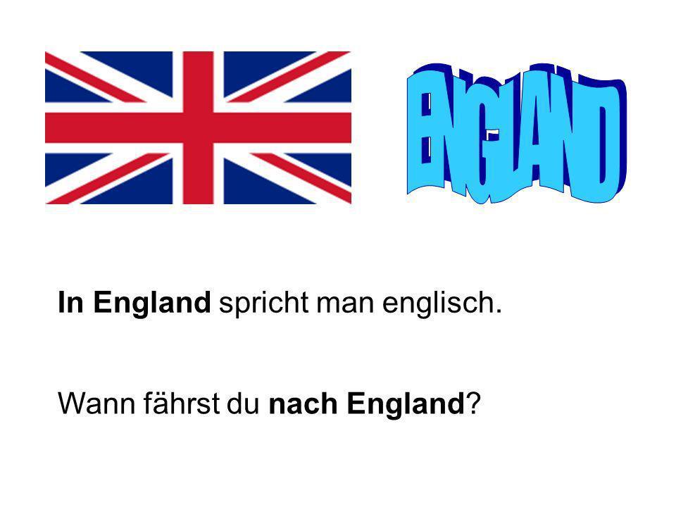 In England spricht man englisch. Wann fährst du nach England?