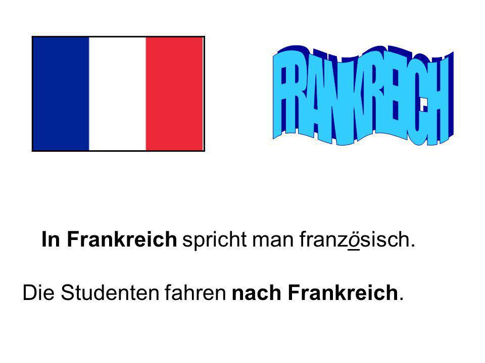 In Frankreich spricht man französisch. Die Studenten fahren nach Frankreich.