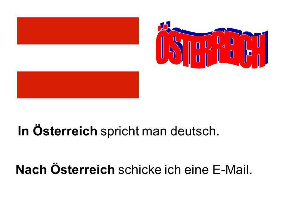 In Österreich spricht man deutsch. Nach Österreich schicke ich eine E-Mail.
