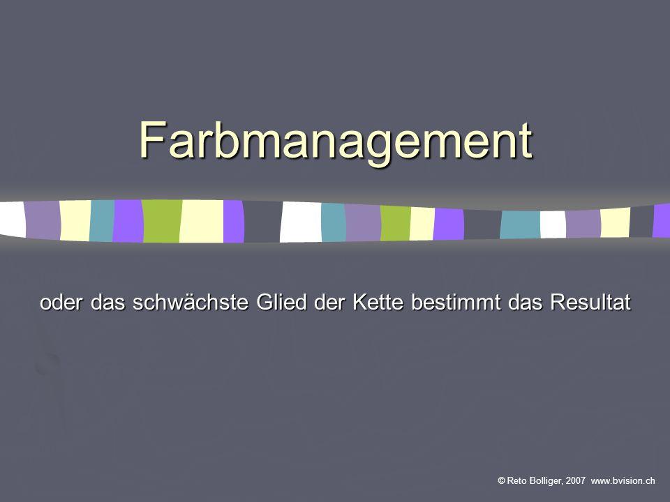 Farbmanagement oder das schwächste Glied der Kette bestimmt das Resultat © Reto Bolliger, 2007 www.bvision.ch