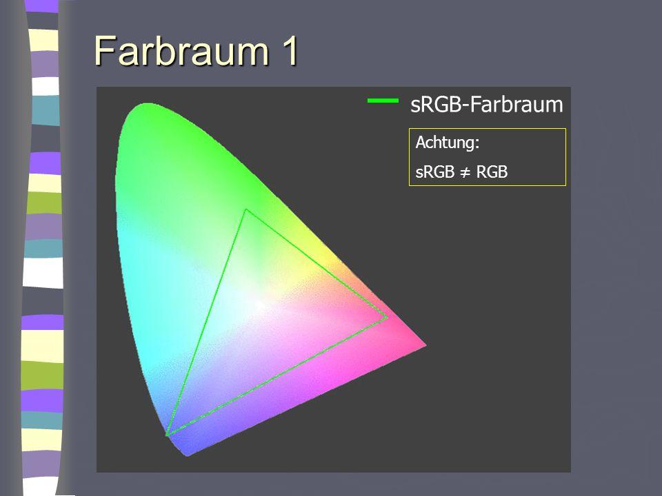 Farbraum 1 sRGB-Farbraum Achtung: sRGB RGB