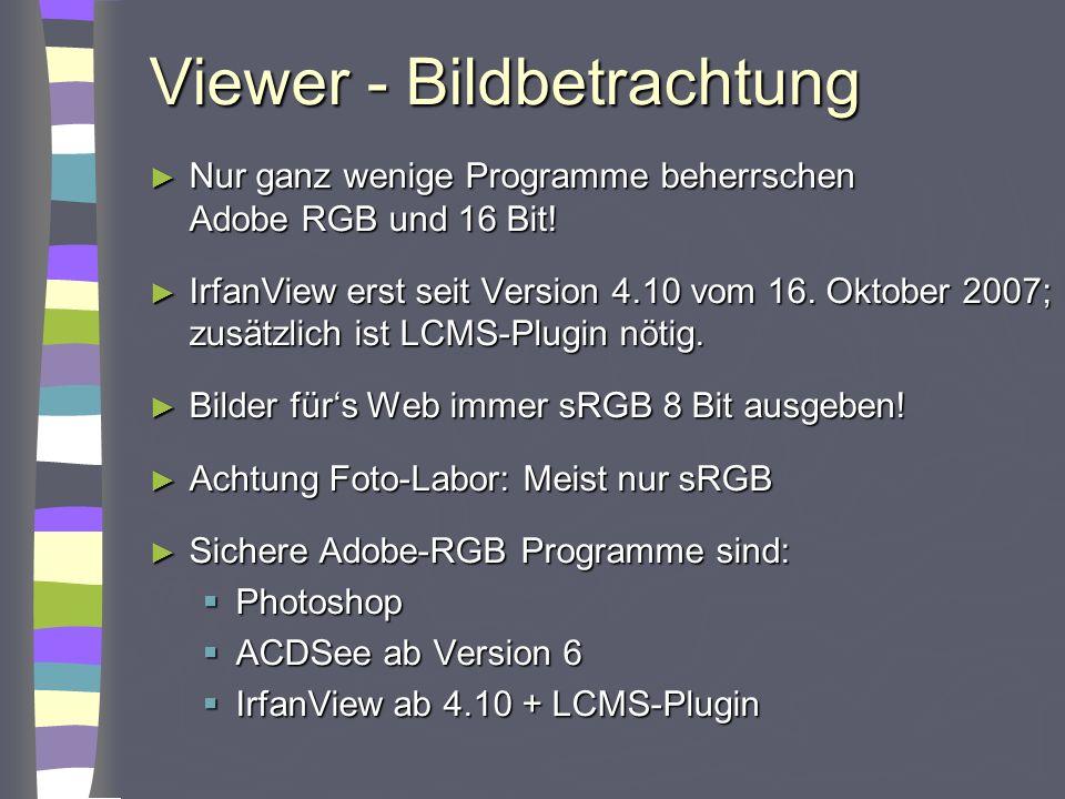 Viewer - Bildbetrachtung Nur ganz wenige Programme beherrschen Adobe RGB und 16 Bit! Nur ganz wenige Programme beherrschen Adobe RGB und 16 Bit! Irfan