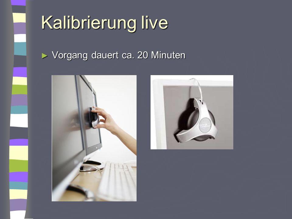 Kalibrierung live Vorgang dauert ca. 20 Minuten Vorgang dauert ca. 20 Minuten