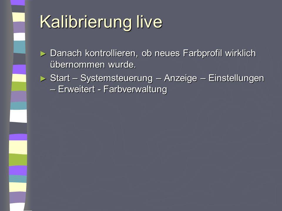 Kalibrierung live Danach kontrollieren, ob neues Farbprofil wirklich übernommen wurde. Danach kontrollieren, ob neues Farbprofil wirklich übernommen w