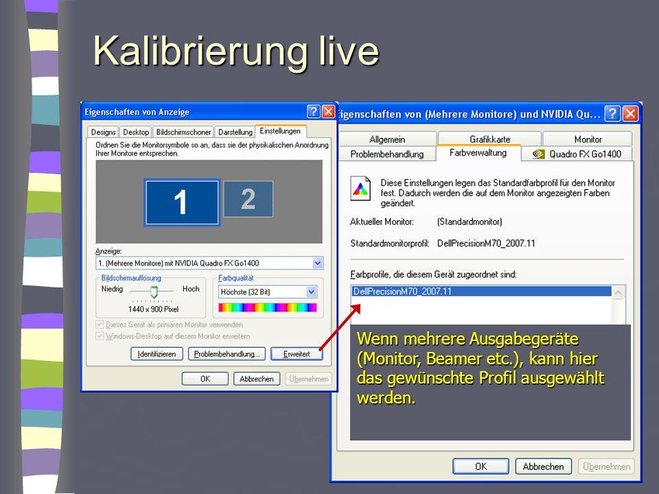 Kalibrierung live Wenn mehrere Ausgabegeräte (Monitor, Beamer etc.), kann hier das gewünschte Profil ausgewählt werden.