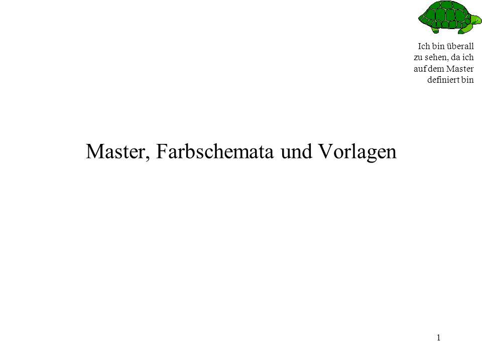 Ich bin überall zu sehen, da ich auf dem Master definiert bin 1 Master, Farbschemata und Vorlagen