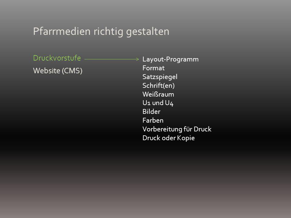 Pfarrmedien richtig gestalten Druckvorstufe Website (CMS) Layout-Programm Format Satzspiegel Schrift(en) Weißraum U1 und U4 Bilder Farben Vorbereitung für Druck Druck oder Kopie
