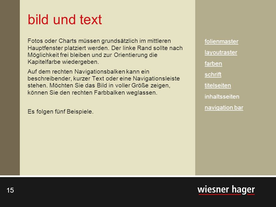 15 bild und text Fotos oder Charts müssen grundsätzlich im mittleren Hauptfenster platziert werden. Der linke Rand sollte nach Möglichkeit frei bleibe
