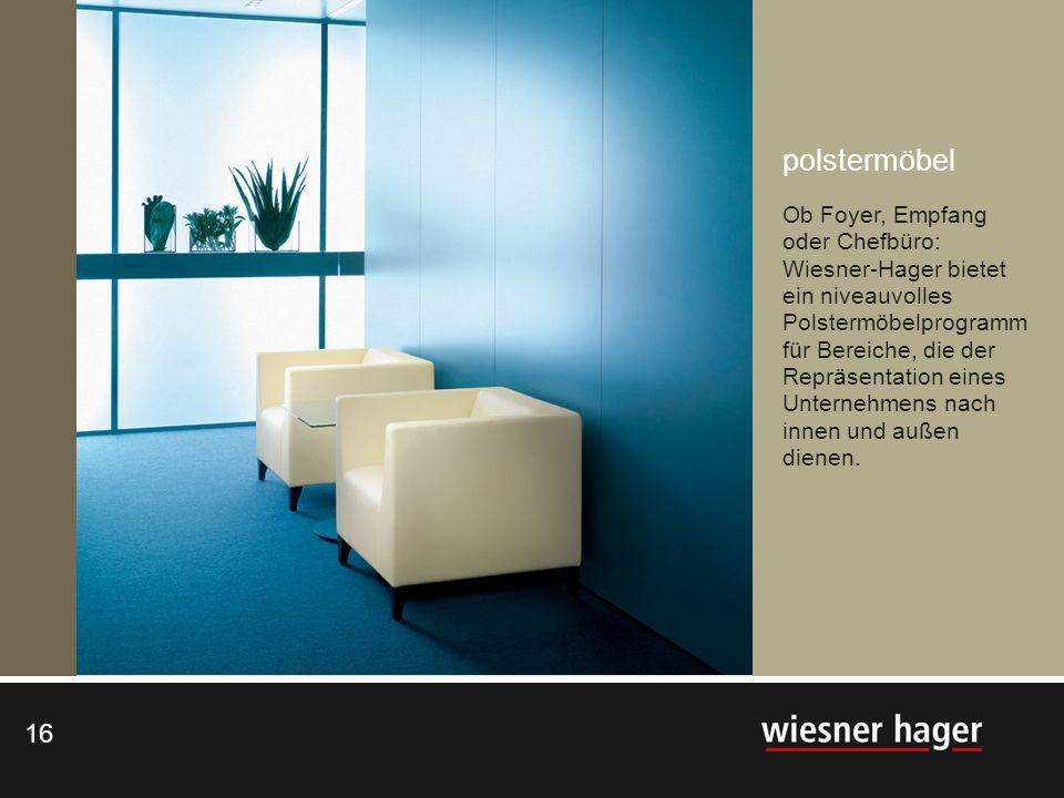 16 polstermöbel Ob Foyer, Empfang oder Chefbüro: Wiesner-Hager bietet ein niveauvolles Polstermöbelprogramm für Bereiche, die der Repräsentation eines