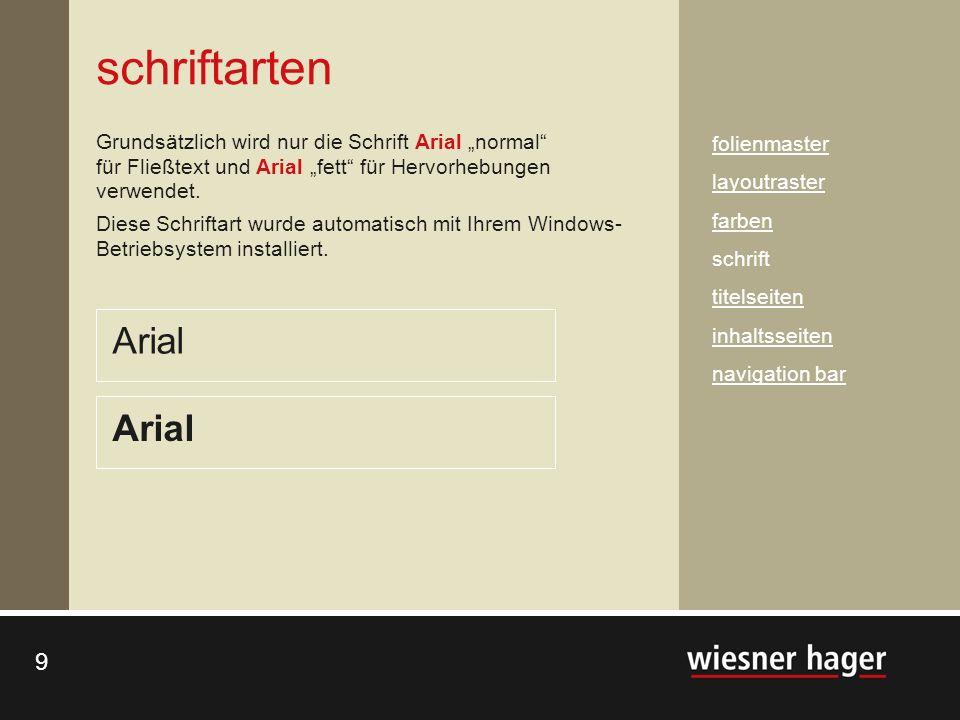 10 Überschriften: 36 pt in wiesner hager-rot Arial Fließtexte: 16 - 24 pt in schwarz auf dem Hintergrund oder zusätzlich auch in weiß auf dunklen Fonds.