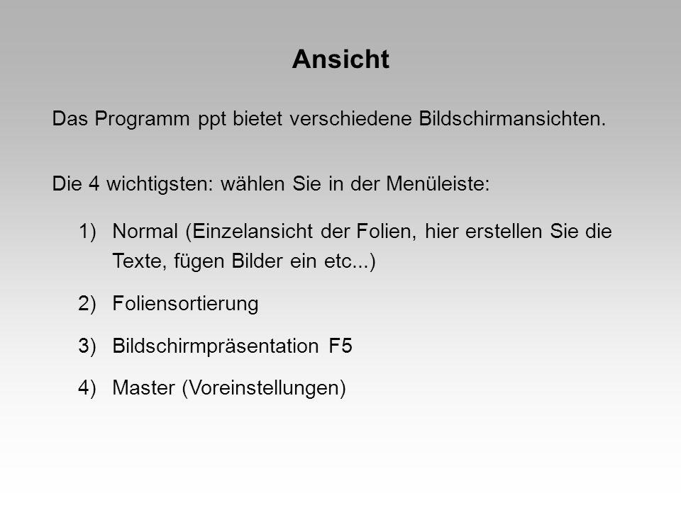 Ansicht Das Programm ppt bietet verschiedene Bildschirmansichten. Die 4 wichtigsten: wählen Sie in der Menüleiste: 1)Normal (Einzelansicht der Folien,