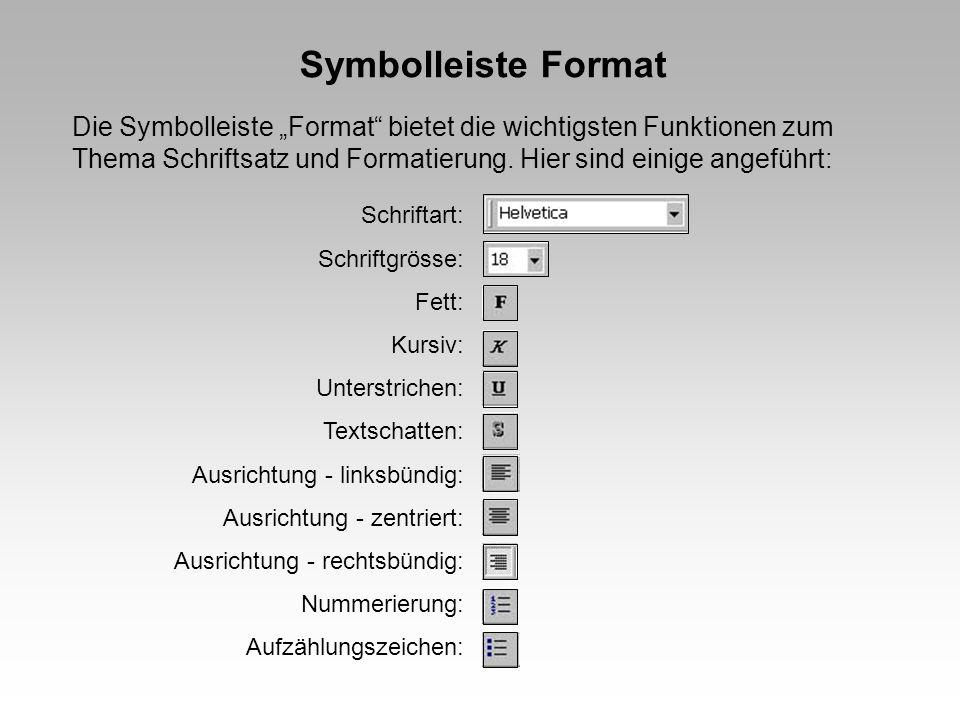Symbolleiste Format Die Symbolleiste Format bietet die wichtigsten Funktionen zum Thema Schriftsatz und Formatierung. Hier sind einige angeführt: Schr