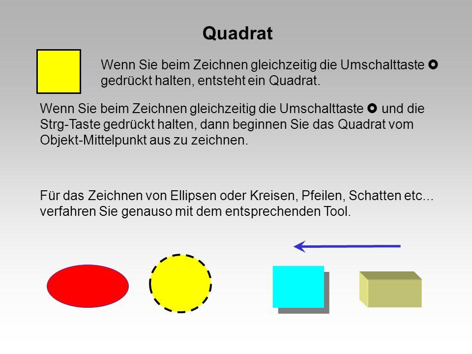 Quadrat Wenn Sie beim Zeichnen gleichzeitig die Umschalttaste gedrückt halten, entsteht ein Quadrat. Wenn Sie beim Zeichnen gleichzeitig die Umschaltt