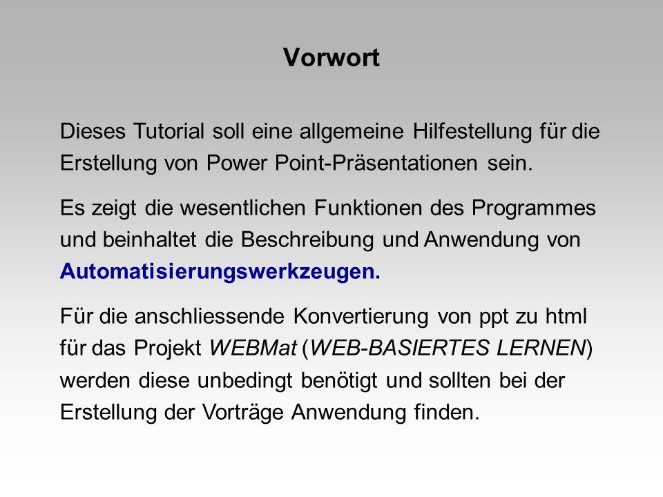 Vorwort Dieses Tutorial soll eine allgemeine Hilfestellung für die Erstellung von Power Point-Präsentationen sein. Es zeigt die wesentlichen Funktione