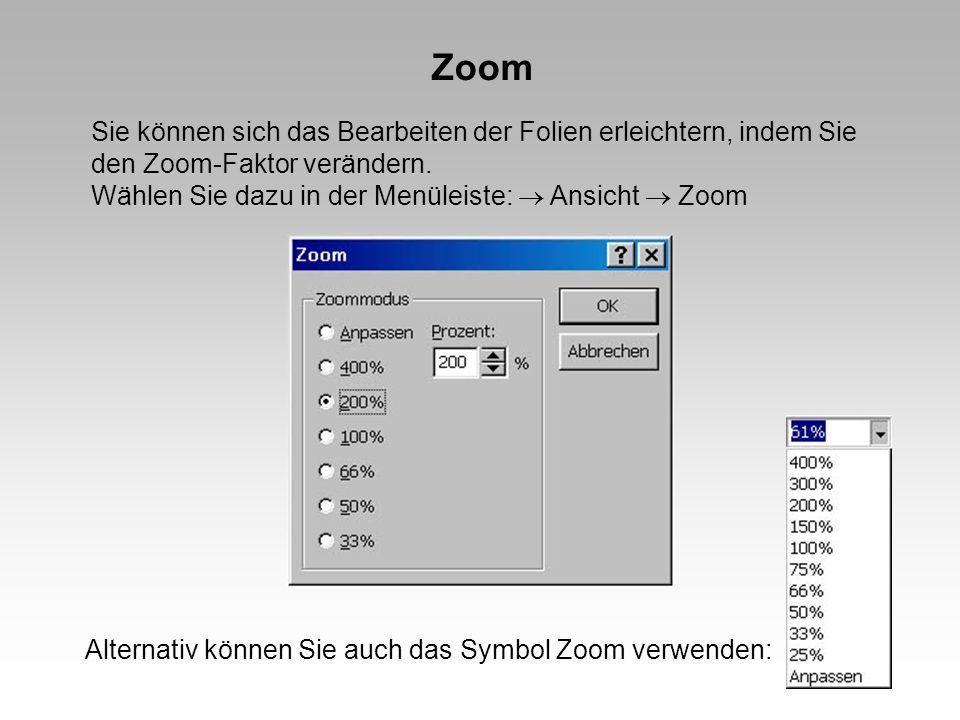 Zoom Sie können sich das Bearbeiten der Folien erleichtern, indem Sie den Zoom-Faktor verändern. Wählen Sie dazu in der Menüleiste: Ansicht Zoom Alter