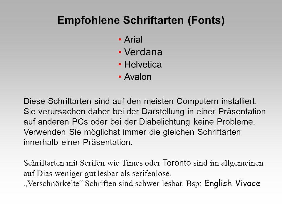 Empfohlene Schriftarten (Fonts) Diese Schriftarten sind auf den meisten Computern installiert. Sie verursachen daher bei der Darstellung in einer Präs