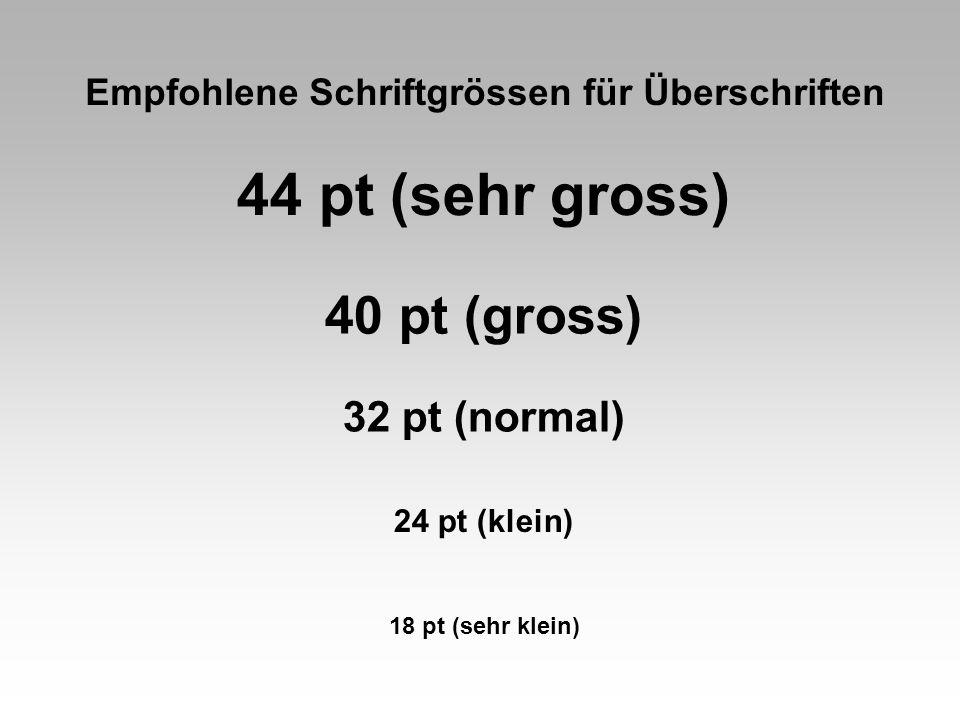 Empfohlene Schriftgrössen für Überschriften 44 pt (sehr gross) 40 pt (gross) 32 pt (normal) 24 pt (klein) 18 pt (sehr klein)