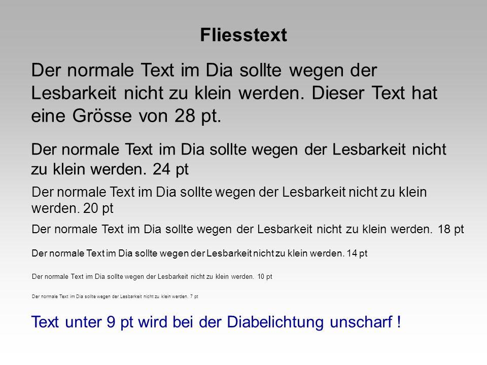 Fliesstext Der normale Text im Dia sollte wegen der Lesbarkeit nicht zu klein werden. Dieser Text hat eine Grösse von 28 pt. Der normale Text im Dia s