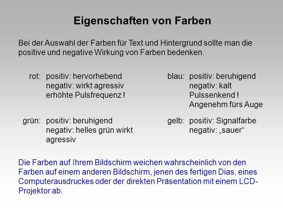 Eigenschaften von Farben Bei der Auswahl der Farben für Text und Hintergrund sollte man die positive und negative Wirkung von Farben bedenken. rot:pos
