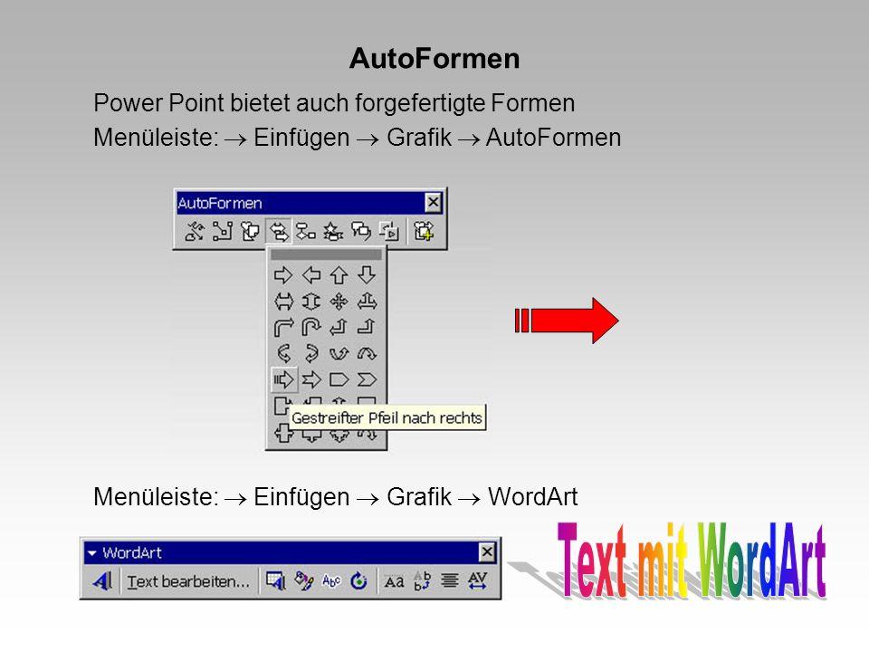 AutoFormen Power Point bietet auch forgefertigte Formen Menüleiste: Einfügen Grafik AutoFormen Menüleiste: Einfügen Grafik WordArt