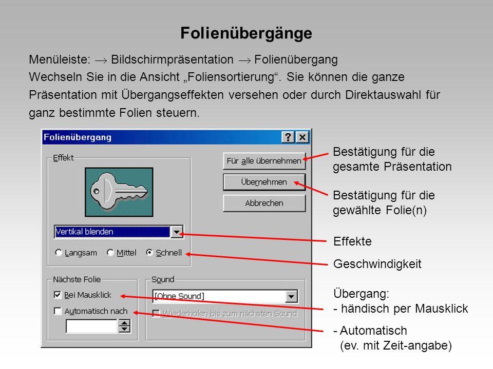 Folienübergänge Menüleiste: Bildschirmpräsentation Folienübergang Wechseln Sie in die Ansicht Foliensortierung. Sie können die ganze Präsentation mit