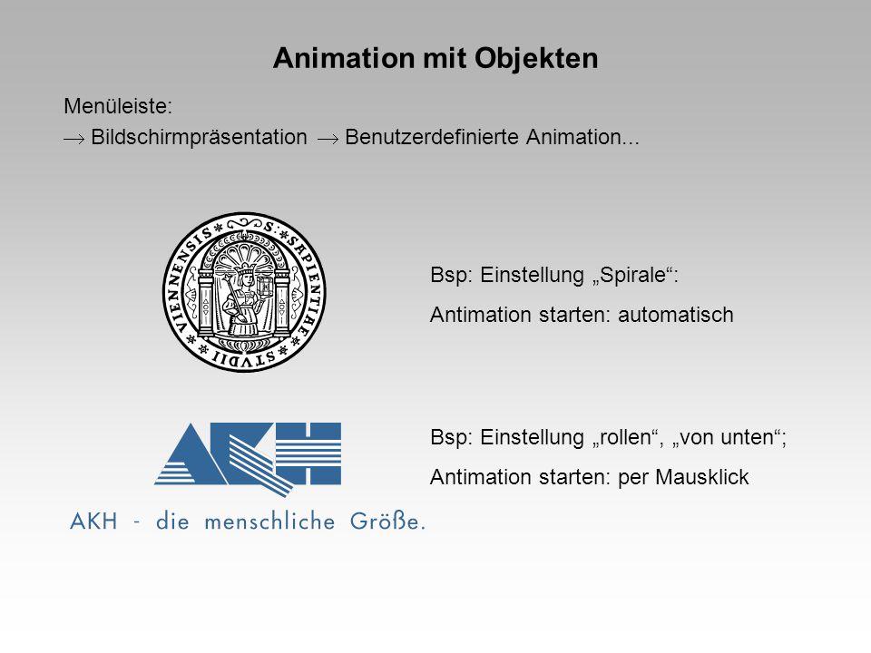 Animation mit Objekten Menüleiste: Bildschirmpräsentation Benutzerdefinierte Animation... Bsp: Einstellung Spirale: Antimation starten: automatisch Bs