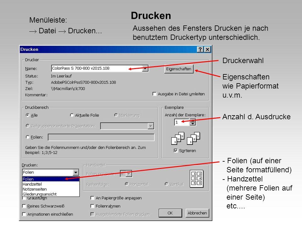 Drucken Menüleiste: Datei Drucken... Druckerwahl Anzahl d. Ausdrucke - Folien (auf einer Seite formatfüllend) - Handzettel (mehrere Folien auf einer S