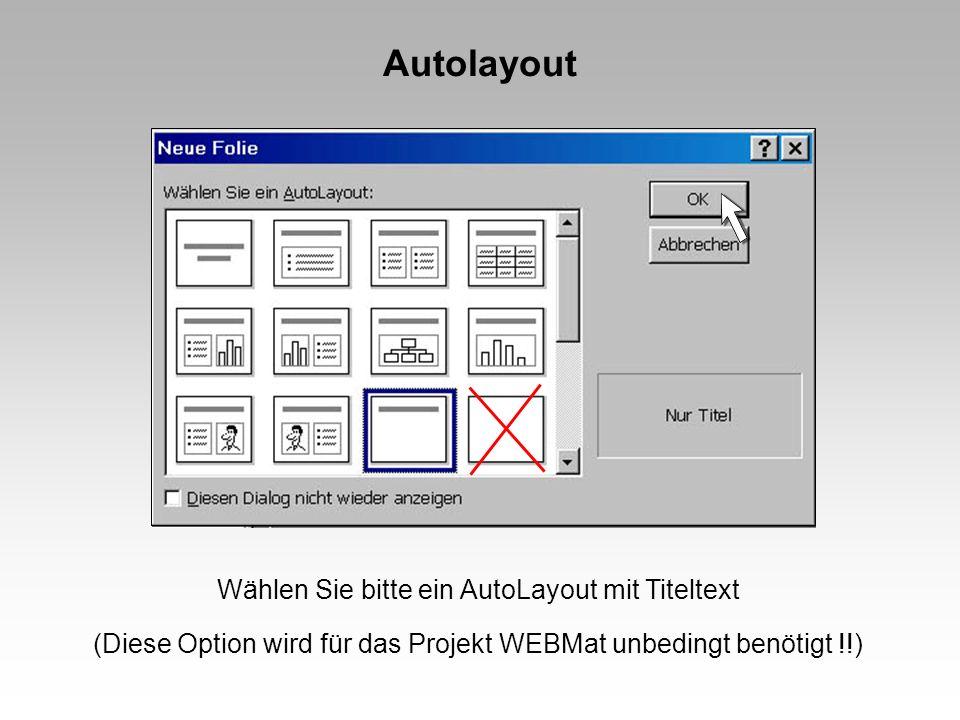Autolayout Wählen Sie bitte ein AutoLayout mit Titeltext (Diese Option wird für das Projekt WEBMat unbedingt benötigt !!)