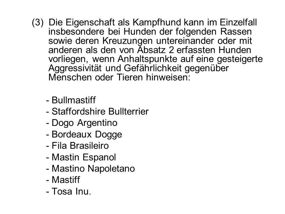 (3) Die Eigenschaft als Kampfhund kann im Einzelfall insbesondere bei Hunden der folgenden Rassen sowie deren Kreuzungen untereinander oder mit andere