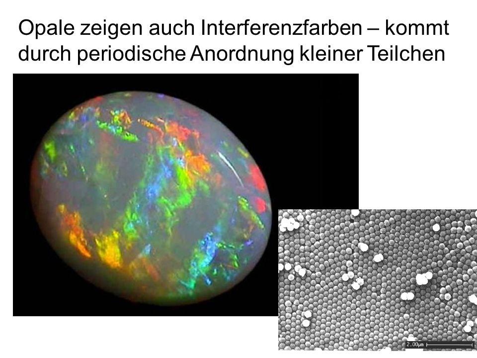 Opale zeigen auch Interferenzfarben – kommt durch periodische Anordnung kleiner Teilchen