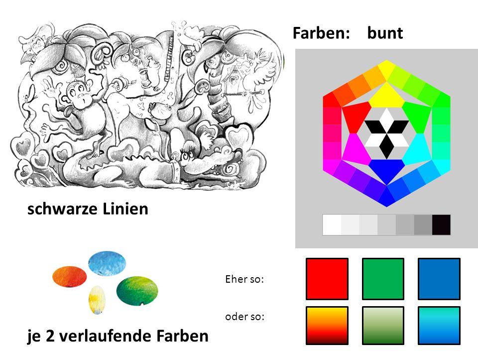 Farben:bunt Eher so: oder so: schwarze Linien je 2 verlaufende Farben