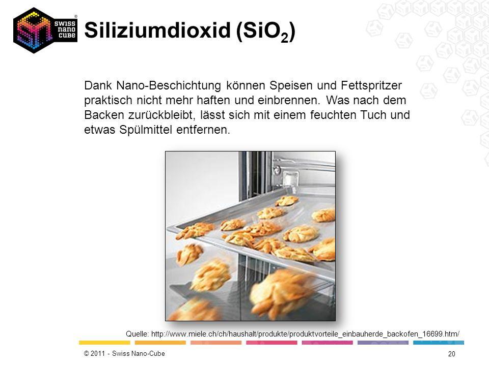 © 2011 - Swiss Nano-Cube Siliziumdioxid (SiO 2 ) 20 Quelle: http://www.miele.ch/ch/haushalt/produkte/produktvorteile_einbauherde_backofen_16699.htm/ D