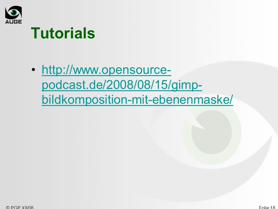 © PGP XII/08Folie 18 Tutorials http://www.opensource- podcast.de/2008/08/15/gimp- bildkomposition-mit-ebenenmaske/http://www.opensource- podcast.de/2008/08/15/gimp- bildkomposition-mit-ebenenmaske/
