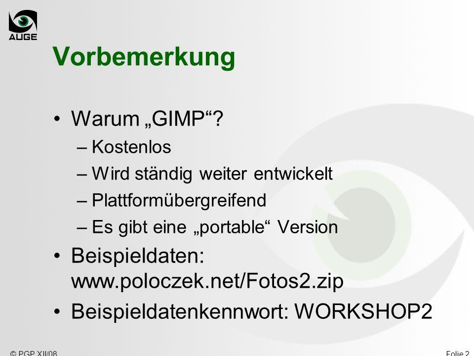 © PGP XII/08Folie 2 Vorbemerkung Warum GIMP? –Kostenlos –Wird ständig weiter entwickelt –Plattformübergreifend –Es gibt eine portable Version Beispiel