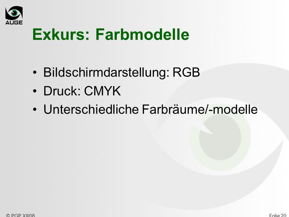 © PGP XII/08Folie 20 Exkurs: Farbmodelle Bildschirmdarstellung: RGB Druck: CMYK Unterschiedliche Farbräume/-modelle
