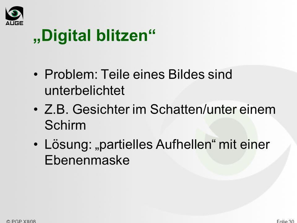 © PGP XII/08Folie 30 Digital blitzen Problem: Teile eines Bildes sind unterbelichtet Z.B.